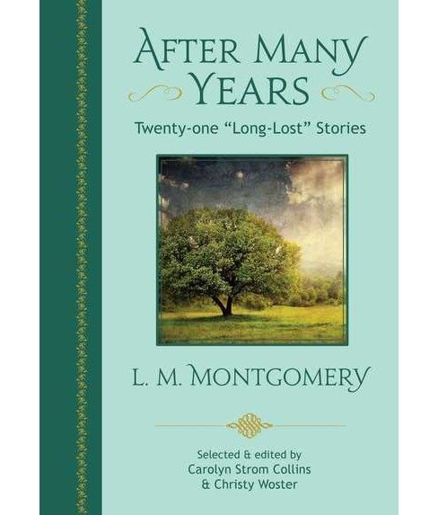 "After Many Years : Twenty-One ""Long-Lost"" Stories -  by L. M. Montgomery (Paperback) - image 1 of 1"