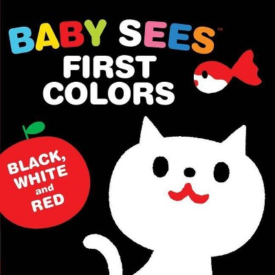 Baby Sees First Colors: Black, White & Red - (Baby Sees!)(Board_book)