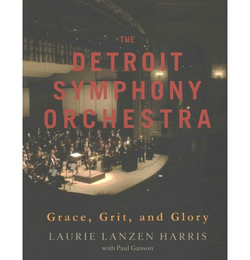 Detroit Symphony Orchestra : Grace, Grit, and Glory (Hardcover) (Laurie Lanzen Harris) - image 1 of 1