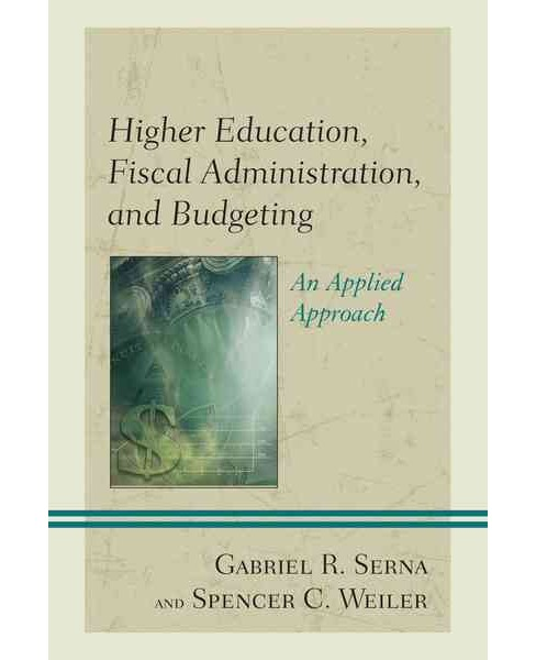 Higher Education, Fiscal Administration, and Budgeting : An Applied Approach (Paperback) (Gabriel R. - image 1 of 1
