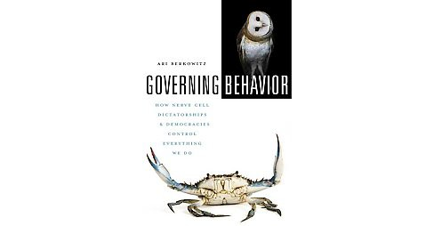 Governing Behavior : How Nerve Cell Dictatorships and Democracies Control Everything We Do (Hardcover) - image 1 of 1