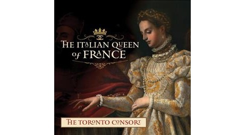 Toronto Consort - Italian Queen Of France (CD) - image 1 of 1