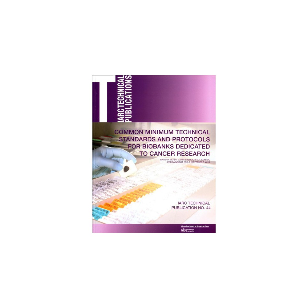 Common Minimum Technical Standards and Protocols for Biobanks Dedicated to Cancer Research (Paperback)