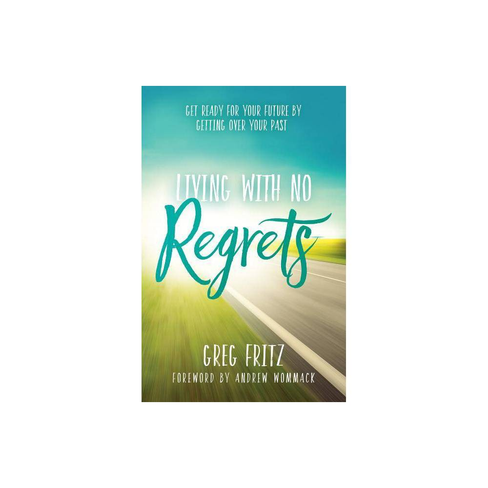 Living With No Regrets By Greg Fritz Paperback