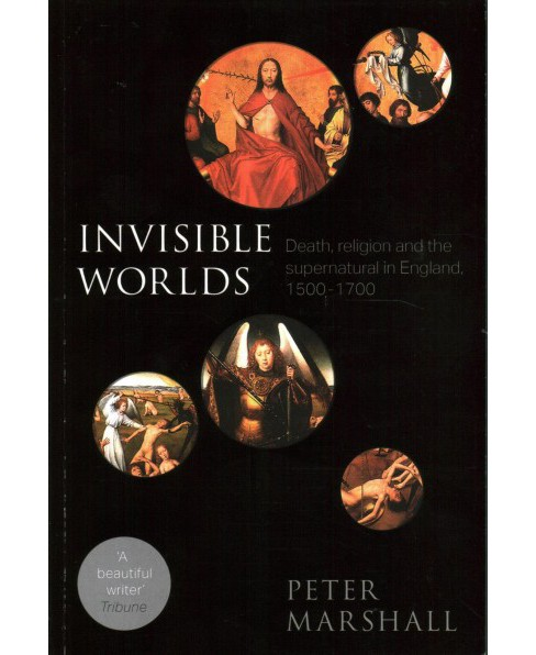 Invisible Worlds : Death, religion and the supernatural in England, 1500-1700 -  (Paperback) - image 1 of 1