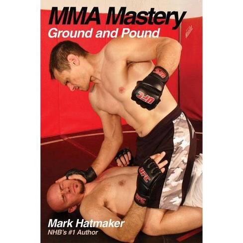 Mma Mastery - (MMA Mastery) by  Mark Hatmaker (Paperback) - image 1 of 1
