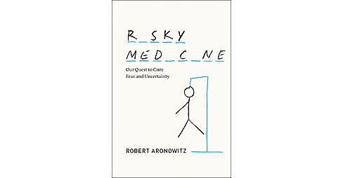 Risky Medicine : Our Quest to Cure Fear and Uncertainty (Hardcover) (Robert Aronowitz) - image 1 of 1