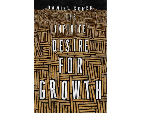Infinite Desire for Growth -  by Daniel Cohen (Hardcover) - image 1 of 1