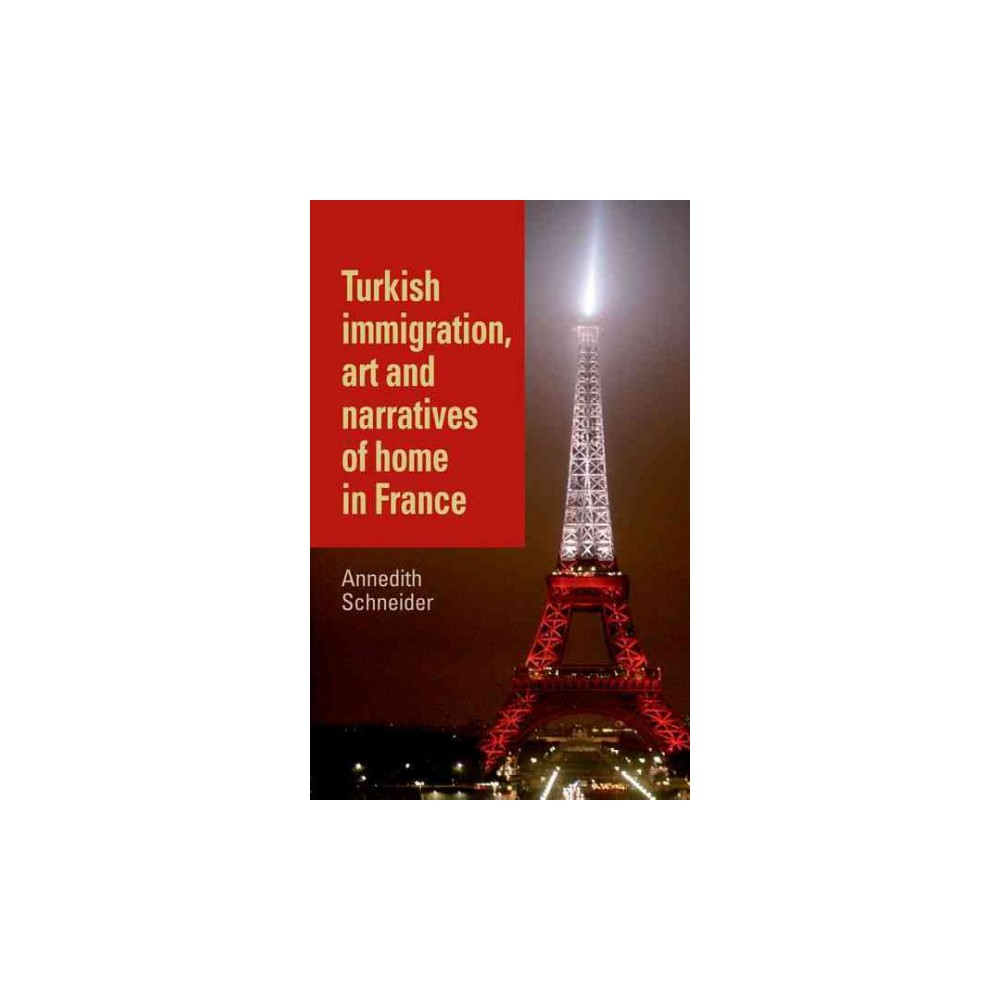 Turkish Immigration, Art and Narratives of Home in France (Hardcover) (Annedith Schneider)