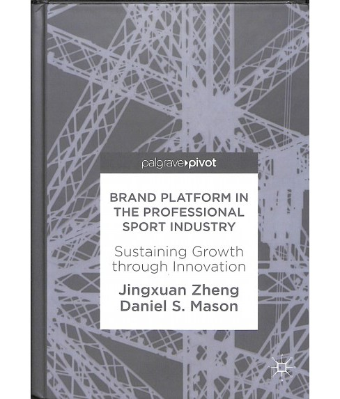 Brand Platform in the Professional Sport Industry : Sustaining Growth Through Innovation -  (Hardcover) - image 1 of 1