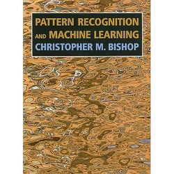 Pattern Recognition and Machine Learning - (Information Science and Statistics) by  Christopher M Bishop (Hardcover)