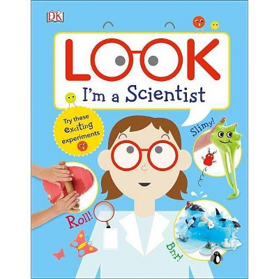 Look I'm a Scientist - (Look! I'm Learning)by DK (Hardcover)