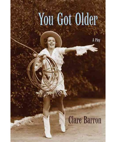 You Got Older : A Play -  by Clare Barron (Paperback) - image 1 of 1