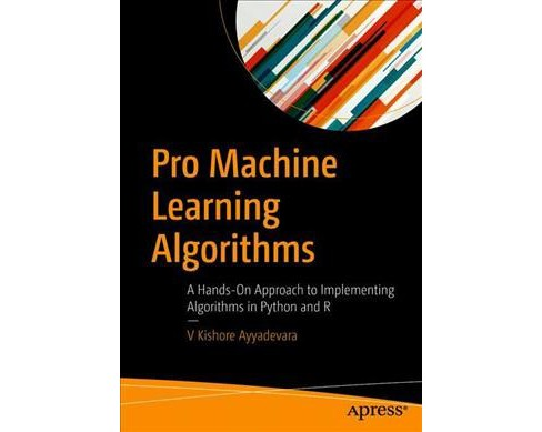 Pro Machine Learning Algorithms : A Hands-on Approach to Implementing Algorithms in Python and R - image 1 of 1
