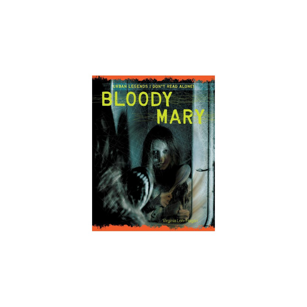 Bloody Mary - (Urban Legends: Don't Read Alone!) by Virginia Loh-Hagan (Paperback)