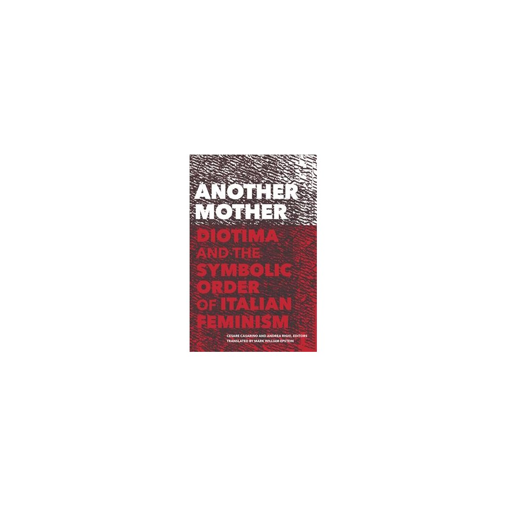 Another Mother : Diotima and the Symbolic Order of Italian Feminism - Tra (Paperback)