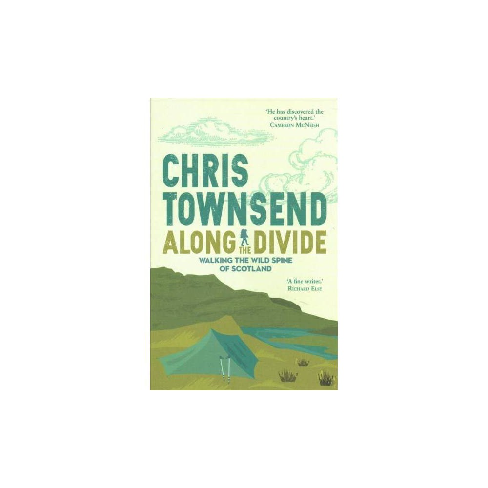 Along the Divide : Walking the Wild Spine of Scotland - by Chris Townsend (Paperback)