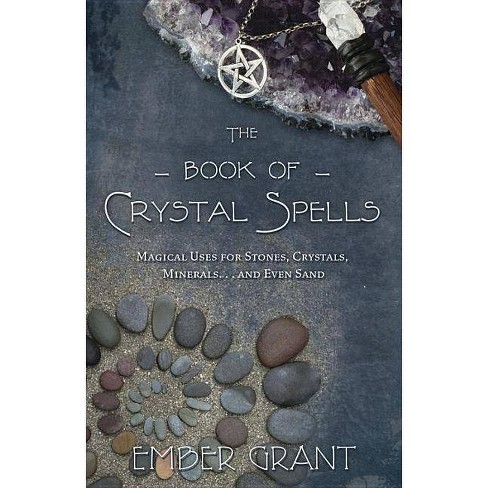 The Book of Crystal Spells - by  Ember Grant (Paperback) - image 1 of 1