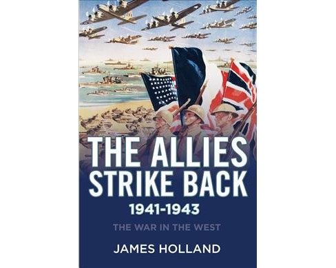Allies Strike Back, 1941-1943 -  (The War in the West Trilogy)  Book 2 by James Holland (Hardcover) - image 1 of 1