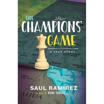 The Champions' Game - by  Saul Ramirez & John Seidlitz (Paperback)