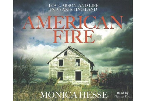American Fire : Love, Arson, and Life in a Vanishing Land (MP3-CD) (Monica Hesse) - image 1 of 1