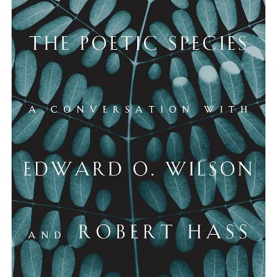 The Poetic Species - by  Edward O Wilson & Robert Hass (Hardcover)