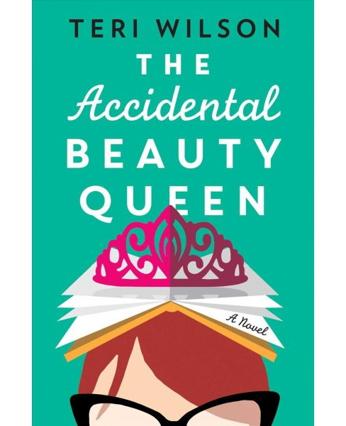 Accidental Beauty Queen -  by Teri Wilson (Paperback) - image 1 of 1