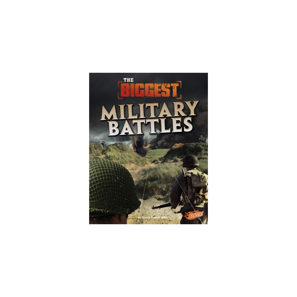 Biggest Military Battles - (Blazers) by Connie Colwell Miller (Paperback)