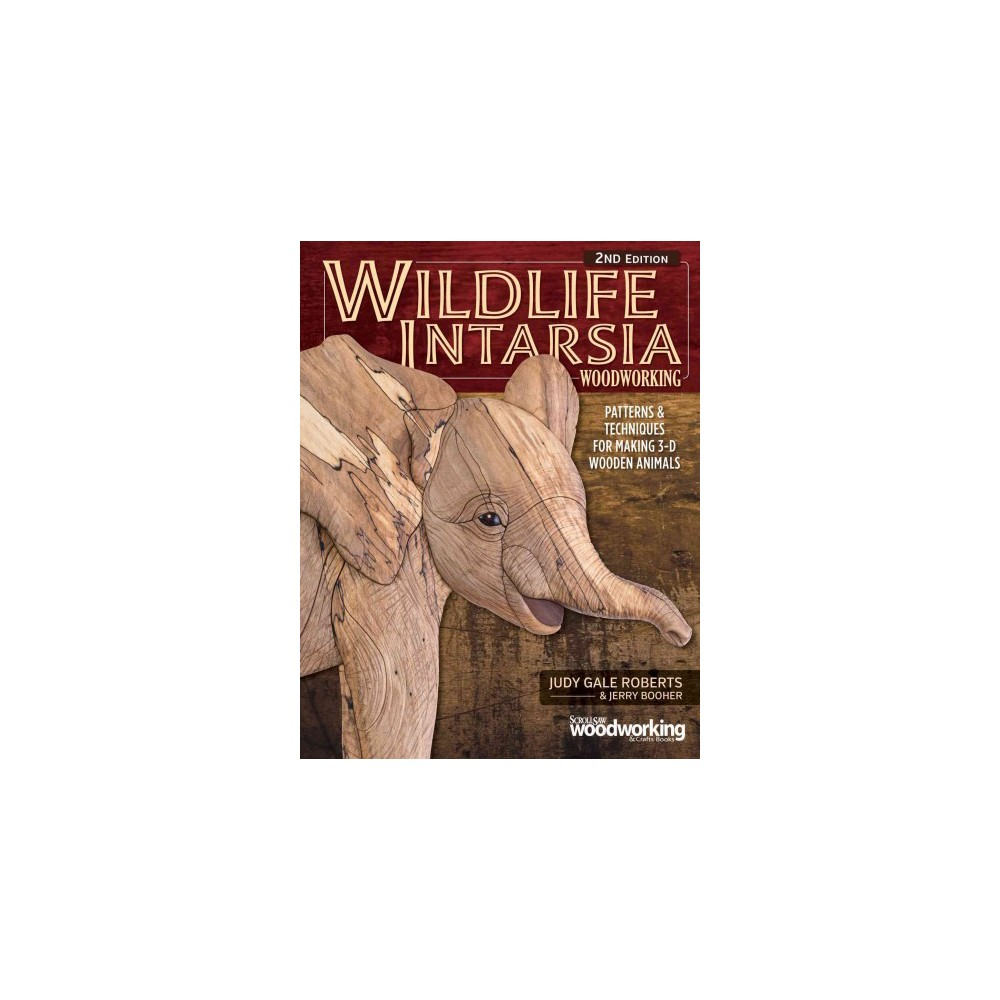 Wildlife Intarsia Woodworking : Patterns & Techniques for Making 3-d Wooden Animals (Paperback) (Judy
