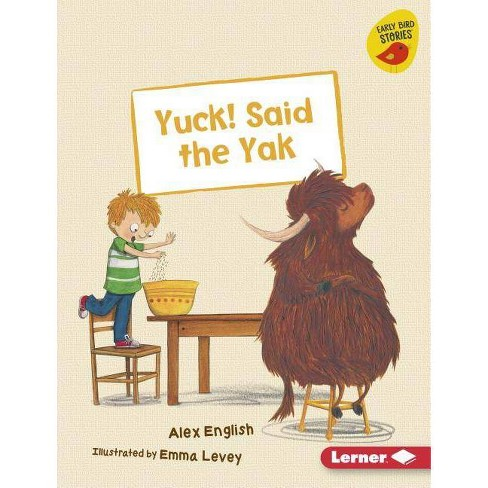 Yuck! Said the Yak - (Early Bird Readers -- Green (Early Bird Stories (Tm))) by  Alex English - image 1 of 1