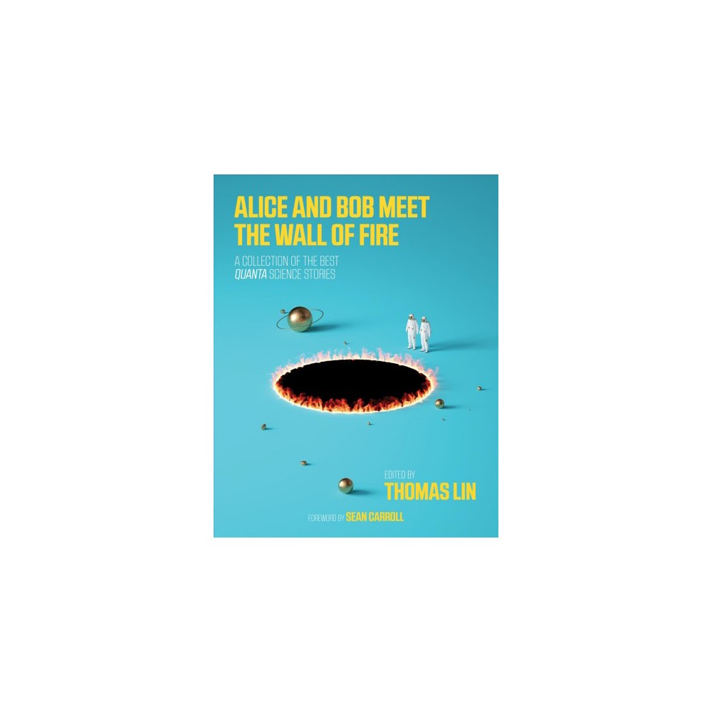 Alice and Bob Meet the Wall of Fire : The Biggest Ideas in Science from Quanta - (Paperback)
