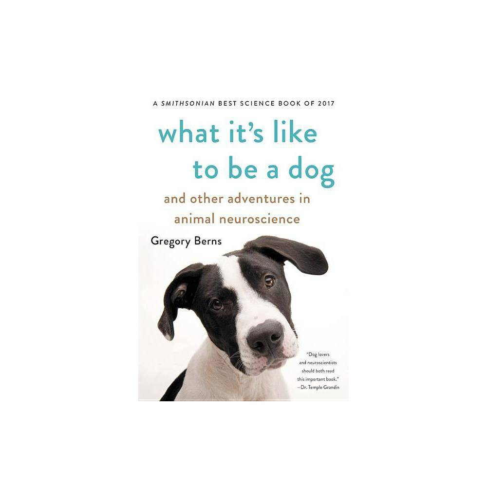 What Its Like to Be a Dog - by Gregory Berns (Paperback) Discounts