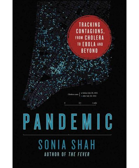 Pandemic : Tracking Contagions, from Cholera to Ebola and Beyond (Hardcover) (Sonia Shah) - image 1 of 1