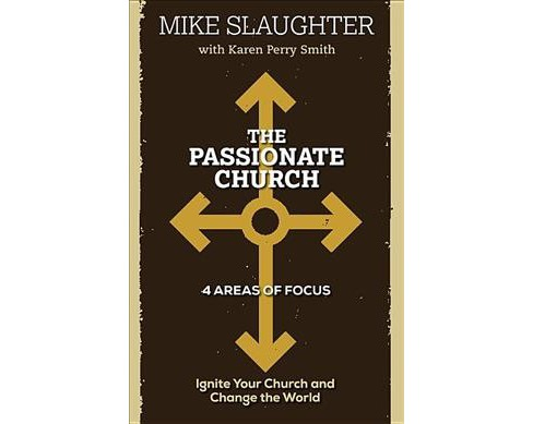 Passionate Church : Ignite Your Church and Change the World (Paperback) (Mike Slaughter) - image 1 of 1