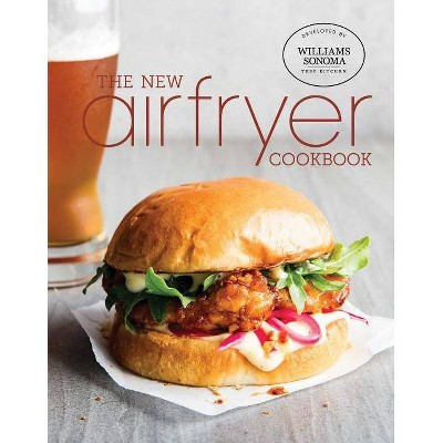 The New Air Fryer Cookbook - by Williams Sonoma Test Kitchen (Hardcover)