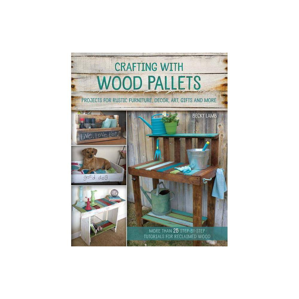 Crafting with Wood Pallets - by Becky Lamb (Paperback)