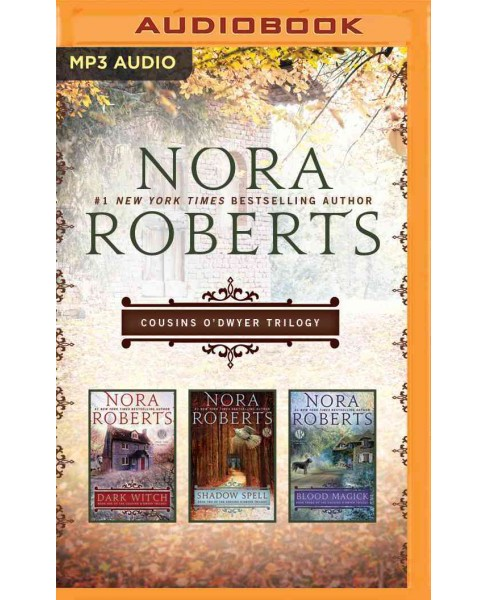 Cousins O'dwyer Trilogy : Dark Witch / Shadow Spell / Blood Magick (MP3-CD) (Nora Roberts) - image 1 of 1