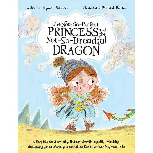 The Not-So-Perfect Princess and the Not-So-Dreadful Dragon - by  Jayneen Sanders (Paperback) - image 1 of 1