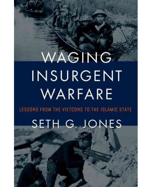 Waging Insurgent Warfare : Lessons from the Vietcong to the Islamic State (Hardcover) (Seth G. Jones) - image 1 of 1