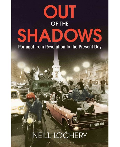 Out of the Shadows : Portugal from Revolution to the Present Day (Hardcover) (Neill Lochery) - image 1 of 1