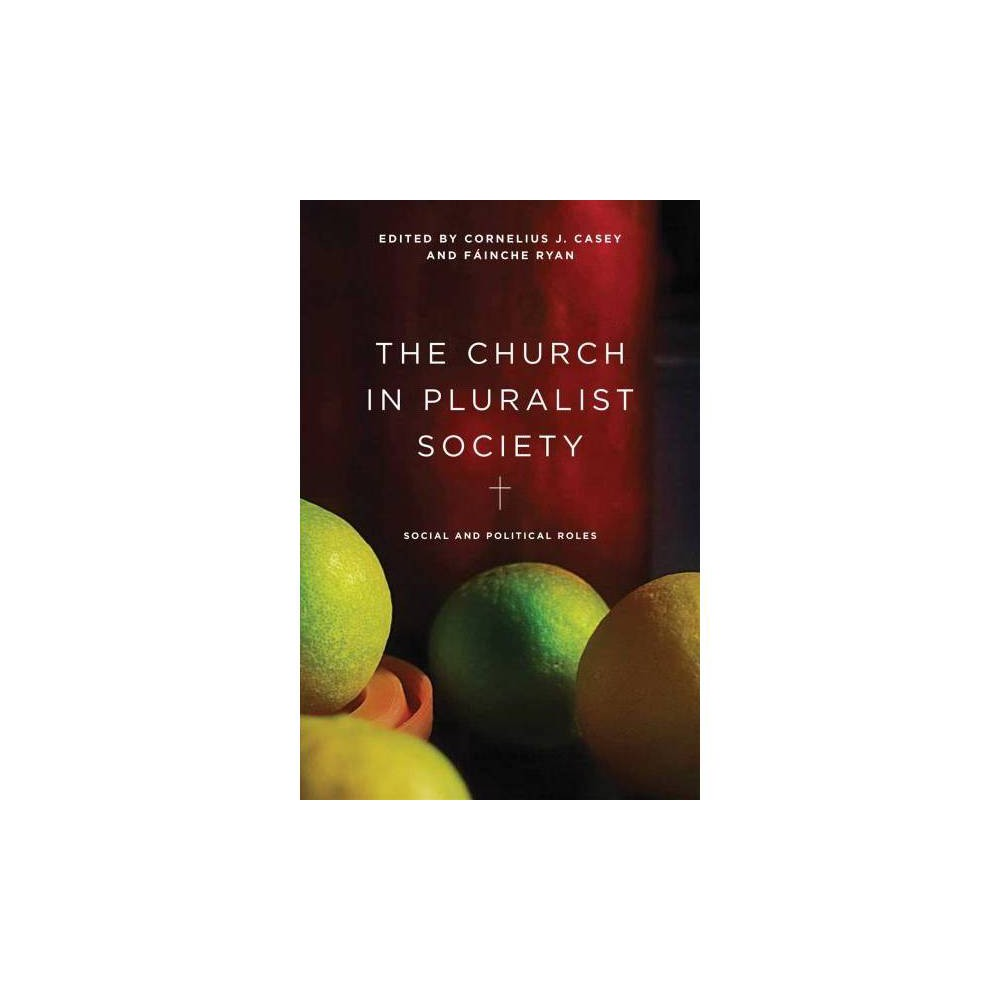 The Church in Pluralist Society - by Cornelius J. Casey (Hardcover)