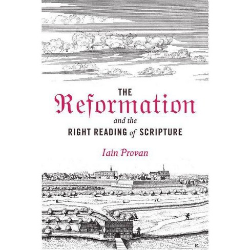 The Reformation and the Right Reading of Scripture - by  Iain Provan (Hardcover) - image 1 of 1