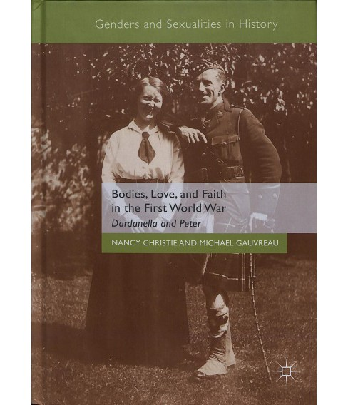 Bodies, Love, and Faith in the First World War : Dardanella and Peter -  (Hardcover) - image 1 of 1