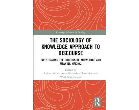 Sociology of Knowledge Approach to Discourse : Investigating the Politics of Knowledge and - image 1 of 1