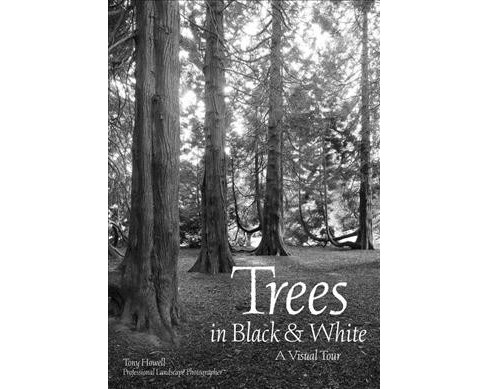 Trees in Black & White : A Visual Tour -  by Tony Howell (Paperback) - image 1 of 1