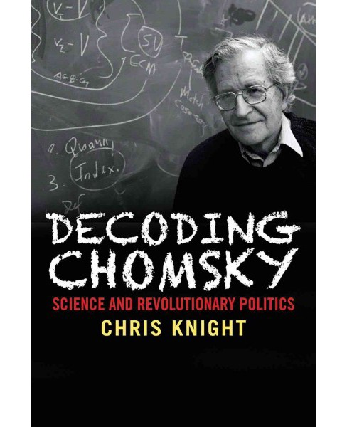 Decoding Chomsky : Science and Revolutionary Politics (Hardcover) (Chris Knight) - image 1 of 1