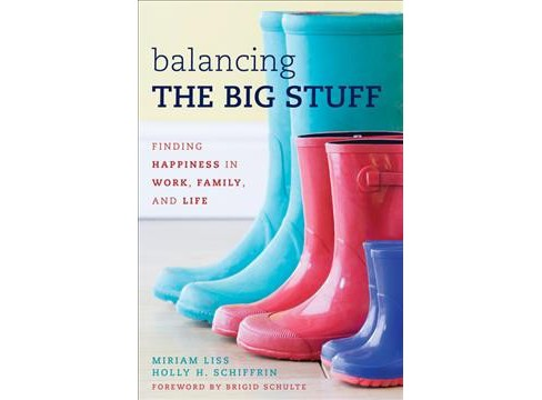 Balancing the Big Stuff : Finding Happiness in Work, Family, and Life -  (Paperback) - image 1 of 1