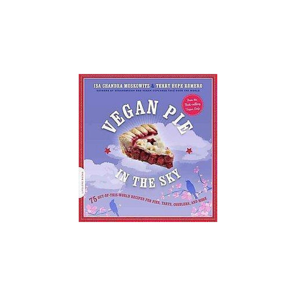 Vegan Pie in the Sky : 75 Out-of-This-World Recipes for Pies, Tarts, Cobblers, & More (Paperback) (Isa