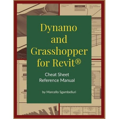 Dynamo and Grasshopper for Revit Cheat Sheet Reference Manual - by  Marcello Sgambelluri (Paperback)