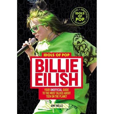 Idols of Pop: Billie Eilish - by  Amy Wills (Paperback)